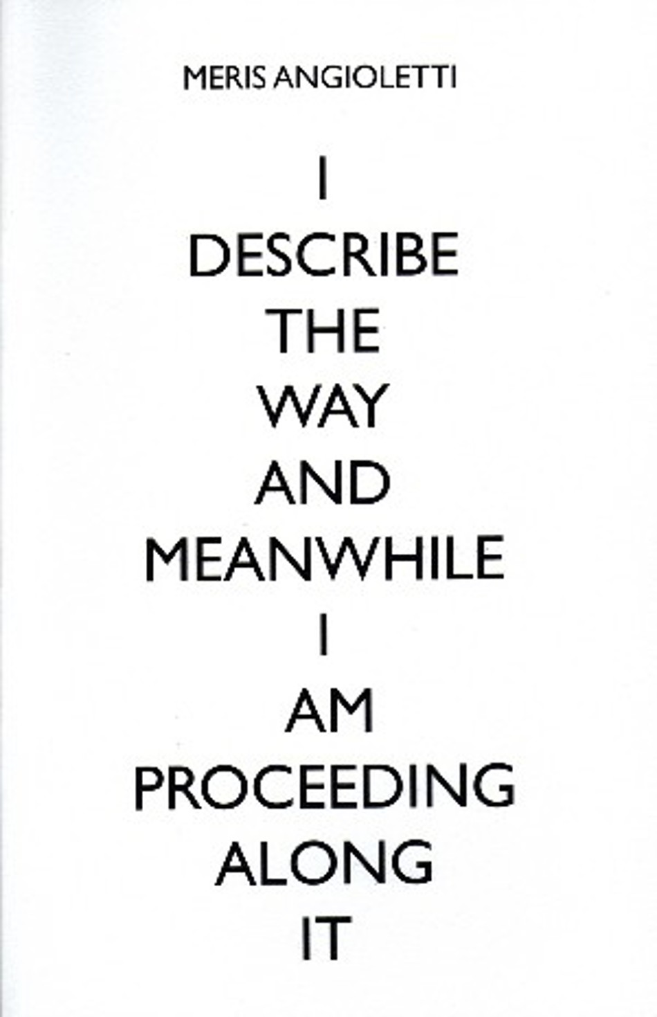 I describe the way and meanwhile I am proceeding along it
